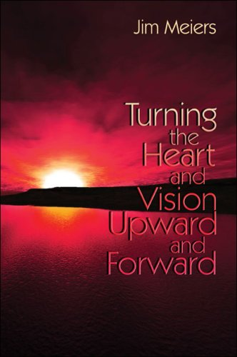 Turning the Heart and Vision Upward and Forward (1424145457) by Jim Meiers