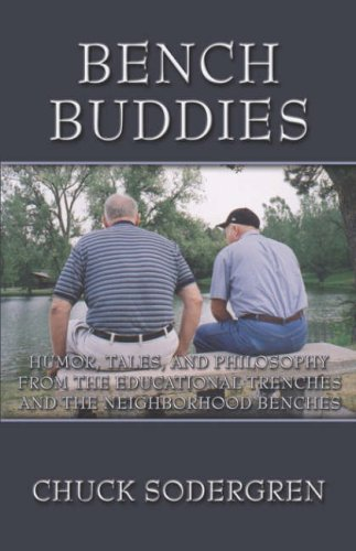 Bench Buddies: Humor, Tales, and Philosophy from the Educational Trenches and the Neighborhood ...