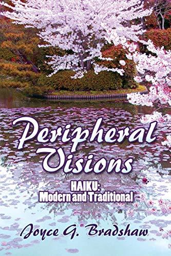 Peripheral Visions: Haiku: Modern and Traditional: Joyce G. Bradshaw