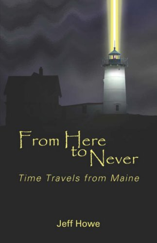 9781424153879: From Here to Never: Time Travels from Maine