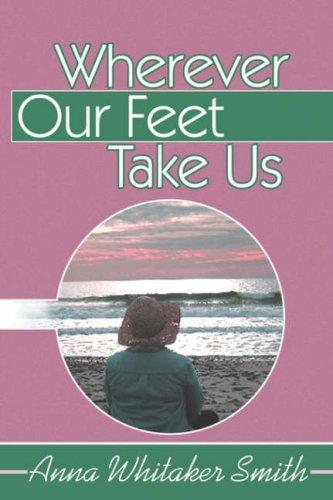 Wherever Our Feet Take Us: Smith, Anna Whitaker