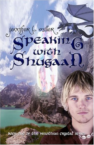 Speaking with Shugaan: Book One of the Hinothian Crystal Series: Jennifer L. Miller