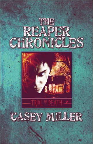 The Reaper Chronicles:: Trial by Death (1424159482) by Casey Miller
