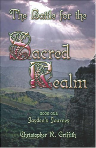 The Battle for the Sacred Realm: Book 1: Jaydens Journey: Christopher R. Griffith