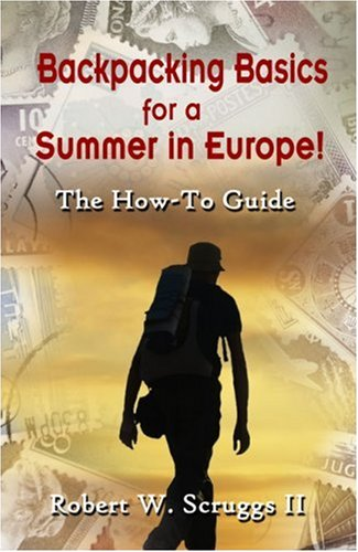 9781424168705: Backpacking Basics for a Summer in Europe!: The How-To Guide