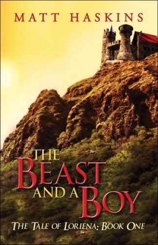 The Beast and a Boy: The Tale of Loriena: Book One: Matt Haskins