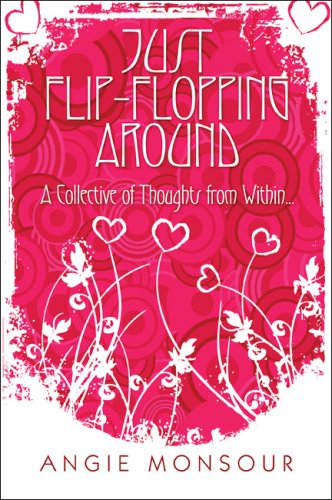 9781424169641: Just Flip-Flopping Around: A Collective of Thoughts from Within...