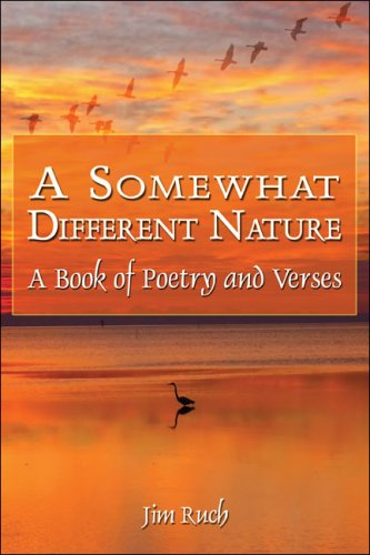 A Somewhat Different Nature: A Book of Poetry and Verses: Jim Ruch