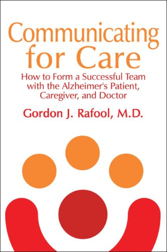 Communicating for Care: How to Form a Successful Team with the Alzheimer's Patient, Caregiver, ...
