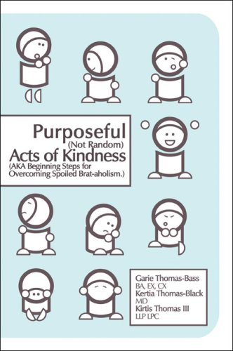 9781424179589: Purposeful (Not Random) Acts of Kindness: (AKA Beginning Steps for Overcoming Spoiled Brat-aholism)