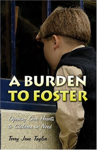 9781424179725: A Burden to Foster: Opening Our Hearts to Children in Need