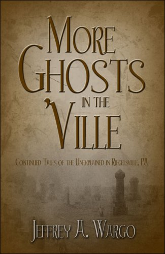 9781424181087: More Ghosts in the 'Ville: Continued Tales of the Unexplained in Riegelsville, PA