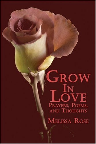 9781424181216: Grow in Love: Prayers, Poems, and Thoughts