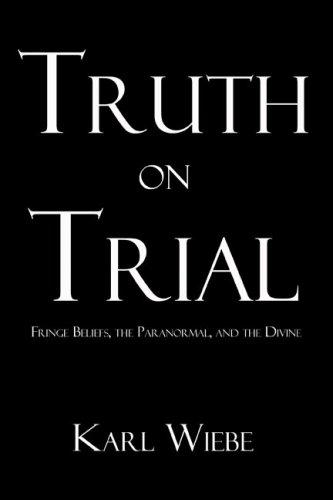 9781424181544: Truth on Trial: Fringe Beliefs, the Paranormal, and the Divine