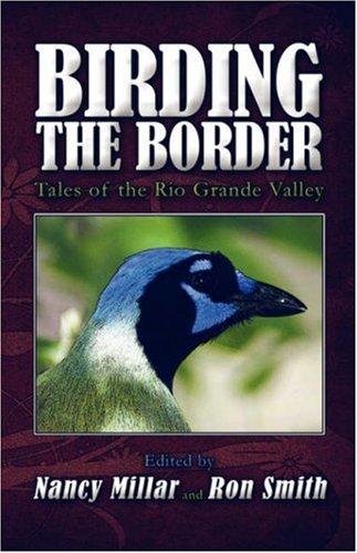 9781424186426: Birding the Border: Tales of the Rio Grande Valley