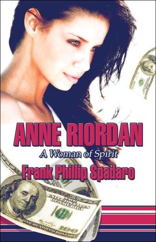 Anne Riordan: A Woman of Spirit: Frank Phillip Spadaro