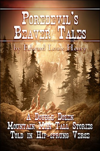 Poredevil's Beaver Tales: A Double Dozen Mountain Man Tall Stories Told in Hip-sprung Verse (9781424191581) by Edward Louis Henry