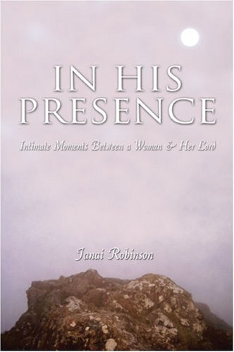 In His Presence: Intimate Moments Between a: Janai Robinson