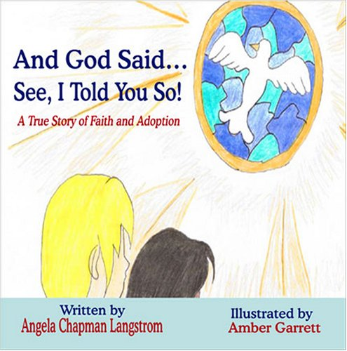 And God Said.See, I Told You So: A True Story of Faith and Adoption: Angela Chapman Langstrom