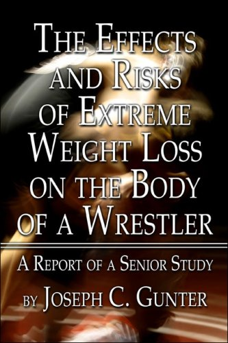 9781424193455: The Effects and Risks of Extreme Weight Loss on the Body of a Wrestler: A Report of a Senior Study