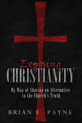 9781424194131: Exposing Christianity: My Way of Sharing an Alternative to the Church's Truth