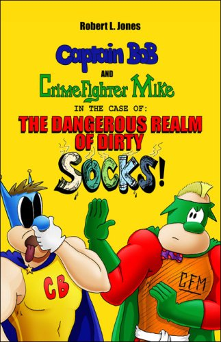 Captain Bob and Crime Fighter Mike in the Case of the Dangerous Realm of Dirty Socks: Robert L. ...