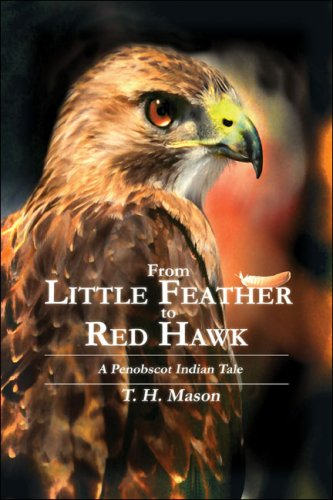 From Little Feather to Red Hawk A Penobscot Indian Tale: Mason, T. H.