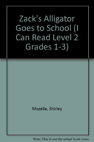 Zack's Alligator Goes to School (I Can Read Level 2 Grades 1-3) (142420545X) by Mozelle, Shirley