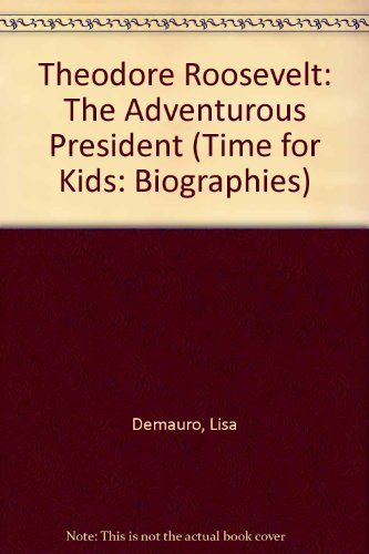 Theodore Roosevelt: The Adventurous President (Time for: Demauro, Lisa