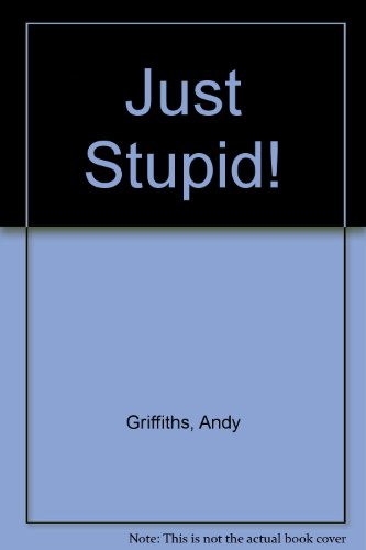 Just Stupid!: Griffiths, Andy