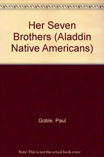 Her Seven Brothers (Aladdin Native Americans): Goble, Paul