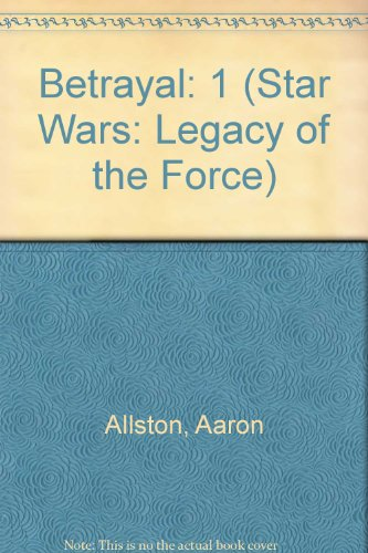 Betrayal (Star Wars: Legacy of the Force): Allston, Aaron