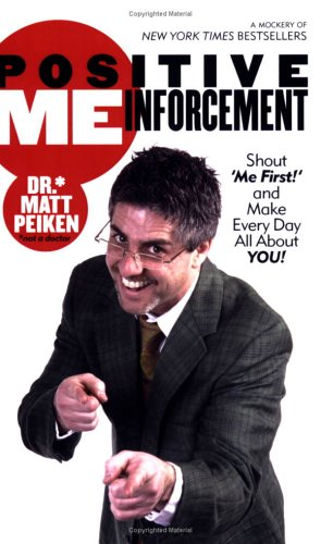 9781424301096: Positive MEinforcement: Shout 'Me First!' and Make Every Day All About YOU!