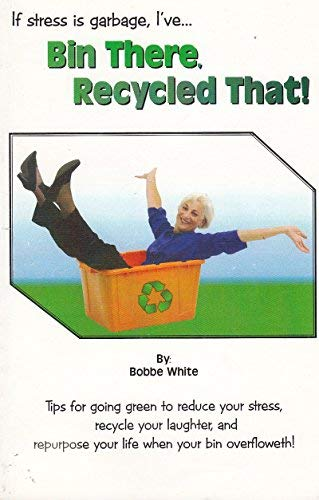 If Stress Is Garbage, I've. Bin There, Recycled That: Bobbe White