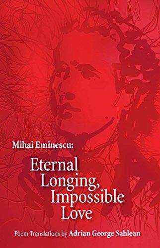Mihai Eminescu - Eternal Longing, Impossible Love: Adrian George Sahlean,