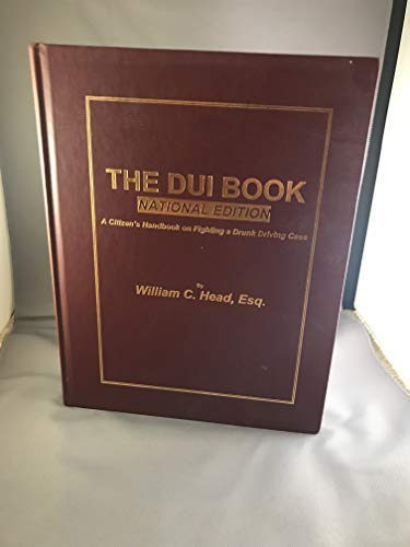 9781424303250: The DUI Book: A Citizen's Guide to Understanding DUI - DWI Litigation in America (National Edition)