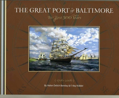 The Great Port of Baltimore Its First 300 Years: Bentley, Helen Delich & F. Key Kidder