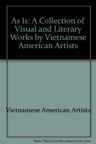 As Is: A Collection of Visual and Literary Works by Vietnamese American Artists: Vietnamese ...