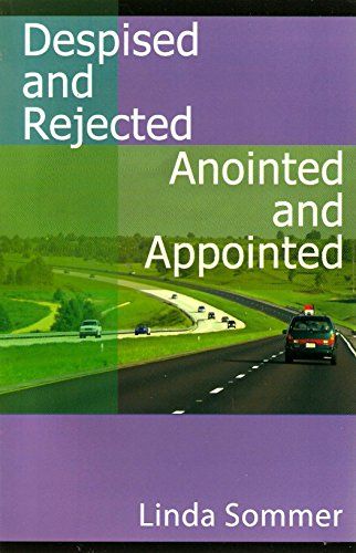 Despised and Rejected Anointed and Appointed: Linda Sommer