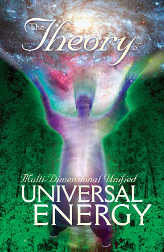 9781424308965: The Theory of Multi-Dimensional Unified Universal Energy
