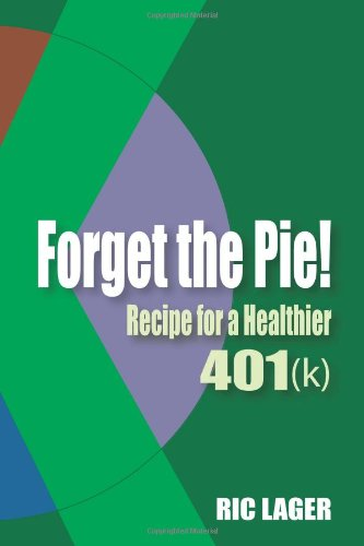 9781424309122: Forget the Pie: Recipe for a Healthier 401k
