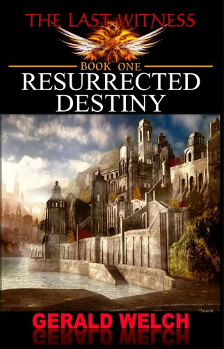 The Last Witness: Book One: Resurrected Destiny: Welch, Gerald
