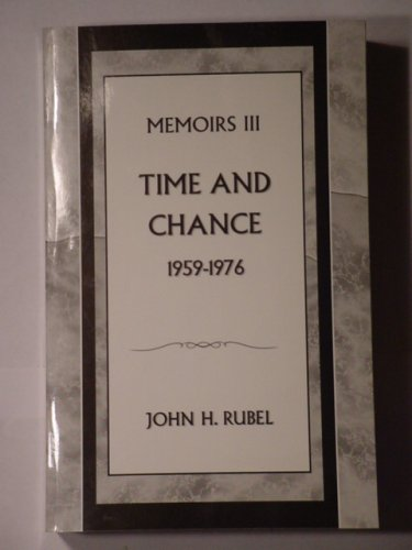 Time and Chance, Memoirs III, 1959 -: John H Rubel
