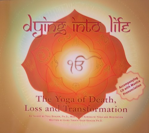 Dying Into Life: The Yoga of Death, Loss and Transformation (book & CD): Yogi Bhajan; Guru ...