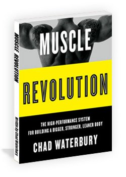 Muscle Revolution - The High-Performance System For: Chad Waterbury