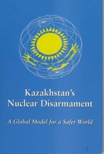 Kazakhstan's Nuclear Disarmament: A Global Model for a Safer World