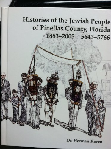 Histories of the Jewish People of Pinellas County, Florida, 1883-2005, Hebrew Dates 5643-5766: ...