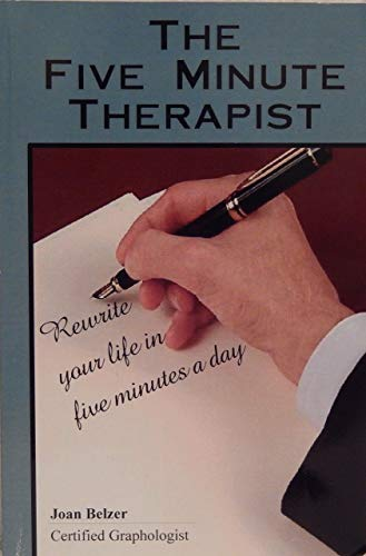 The Five-Minute Therapist: Rewrite your life in five minutes a day: Joan W. Belzer