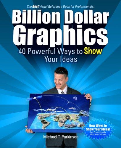 9781424316656: Billion Dollar Graphics: 40 Powerful Ways to Show Your Ideas