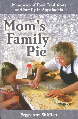 MOM'S FAMILY PIE Memories of Food Traditions and Family in Appalachia: Peggy Ann Shifflett